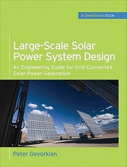Book Large-Scale Solar Power System Design (GreenSource Books): An Engineering Guide for Grid-Connected… by Peter Gevorkian