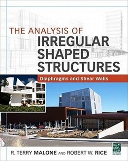 Book The Analysis Of Irregular Shaped Structures Diaphragms And Shear Walls by Terry R. Malone