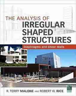 The Analysis of Irregular Shaped Structures Diaphragms and Shear Walls by Terry R. Malone
