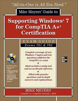 Book Mike Meyers' Guide to Supporting Windows 7 for CompTIA A+ Certification (Exams 701 & 702) by Mike Meyers