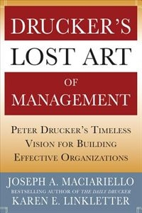 Book Drucker's Lost Art of Management: Peter Drucker's Timeless Vision for Building Effective… by Joseph A. Maciariello