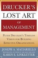Drucker's Lost Art of Management: Peter Drucker's Timeless Vision for Building Effective…
