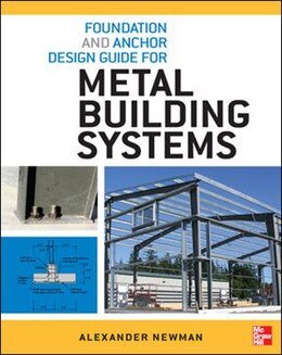 Book Foundation and Anchor Design Guide for Metal Building Systems by Alexander Newman
