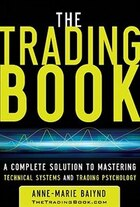 The Trading Book: A Complete Solution to Mastering Technical Systems and Trading Psychology: A…
