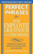 Perfect Phrases for New Employee Orientation and Onboarding: Hundreds of ready-to-use phrases to…