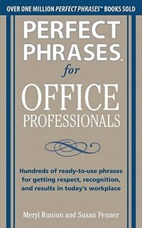 Book Perfect Phrases for Office Professionals: Hundreds of ready-to-use phrases for getting respect… by Meryl Runion