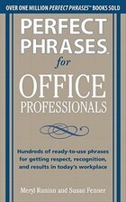Perfect Phrases for Office Professionals: Hundreds of ready-to-use phrases for getting respect…