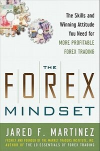 Book The Forex Mindset: The Skills and Winning Attitude You Need for More Profitable Forex Trading: The… by Jared Martinez