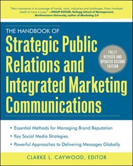 Book The Handbook of Strategic Public Relations and Integrated Marketing Communications, Second Edition by Clarke Caywood