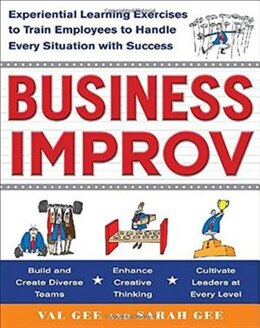 Book Business Improv: Experiential Learning Exercises to Train Employees to Handle Every Situation with… by Val Gee