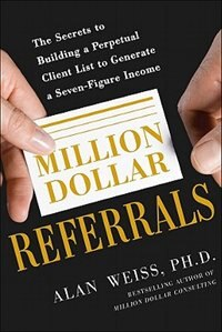 Book Million Dollar Referrals: The Secrets to Building a Perpetual Client List to Generate a Seven… by Alan Weiss