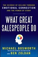 Book What Great Salespeople Do: The Science of Selling Through Emotional Connection and the Power of… by Michael T. Bosworth