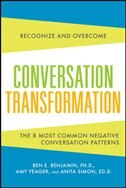 Book Conversation Transformation: Recognize and Overcome the 6 Most Destructive Communication Patterns by Ben Benjamin