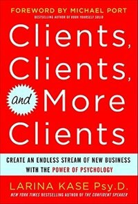 Book Clients, Clients, and More Clients: Create an Endless Stream of New Business with the Power of… by Larina Kase