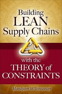 Book Building Lean Supply Chains with the Theory of Constraints by Mandyam Srinivasan