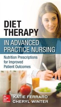 Book Diet Therapy in Advanced Practice Nursing: Nutrition Prescriptions for Improved Patient Outcomes by Katie Ferraro