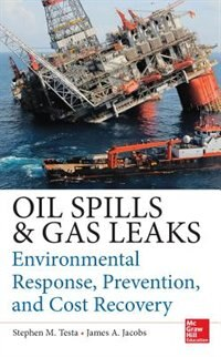 Oil Spills and Gas Leaks: Environmental Response, Prevention and Cost Recovery by Stephen M. Testa