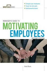 Book Manager's Guide to Motivating Employees 2/E by Anne Bruce