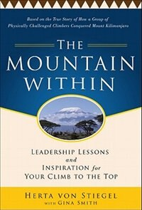 Book The Mountain Within:  Leadership Lessons and Inspiration for Your Climb to the Top by Herta Von Stiegel