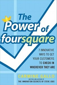 Book The Power of foursquare:  7 Innovative Ways to Get Your Customers to Check In Wherever They Are by Carmine Gallo