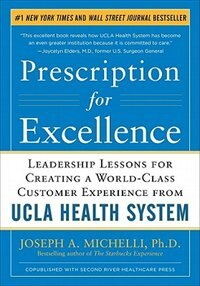Prescription for Excellence: Leadership Lessons for Creating a World Class Customer Experience from…