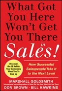 Book What Got You Here Won't Get You There in Sales:  How Successful Salespeople Take it to the Next… by Marshall Goldsmith