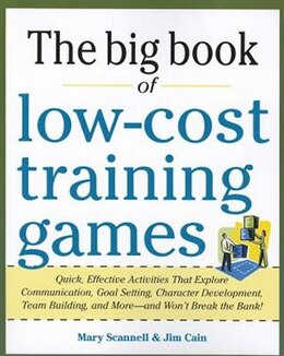 Book Big Book of Low-Cost Training Games: Quick, Effective Activities that Explore Communication, Goal… by Mary Scannell