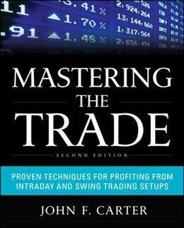 Book Mastering the Trade, Second Edition: Proven Techniques for Profiting from Intraday and Swing… by John F. Carter