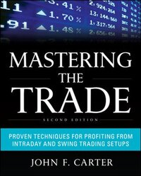Mastering the Trade, Second Edition: Proven Techniques for Profiting from Intraday and Swing…