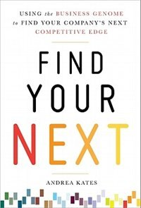 Book Find Your Next:  Using the Business Genome Approach to Find Your Company's Next Competitive Edge by Andrea Kates