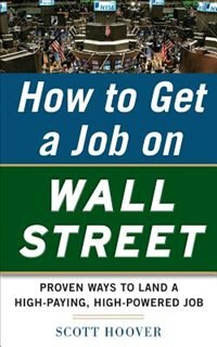 Book How to Get a Job on Wall Street: Proven Ways to Land a High-Paying, High-Power Job by Scott Hoover