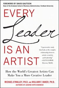 Book Every Leader Is an Artist: How the World's Greatest Artists Can Make You a More Creative Leader by Michael O'malley