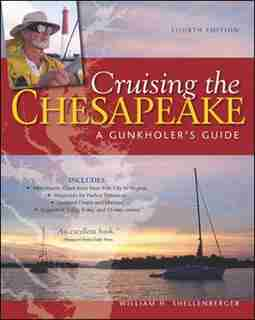 Cruising the Chesapeake: A Gunkholers Guide, 4th Edition by William H. Shellenberger