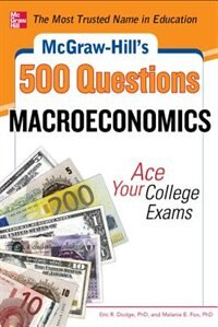 Book McGraw-Hill's 500 Macroeconomics Questions: Ace Your College Exams: 3 Reading Tests + 3 Writing… by Eric R. Dodge