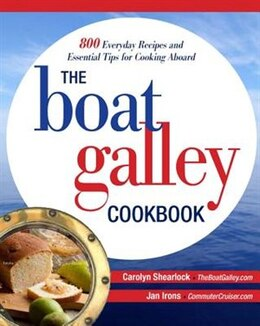 Book The Boat Galley Cookbook: 800 Everyday Recipes and Essential Tips for Cooking Aboard: 800 Everyday… by Carolyn Shearlock