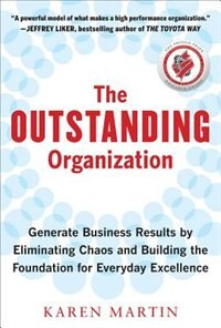 Book The Outstanding Organization: Generate Business Results by Eliminating Chaos and Building the… by Karen Martin
