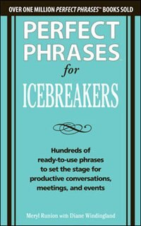 Book Perfect Phrases for Icebreakers: Hundreds of Ready-to-Use Phrases to Set the Stage for Productive… by Meryl Runion