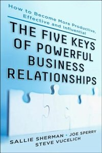 Book Five Keys to Powerful Business Relationships: How to Become More Productive, Effective and… by Sallie Sherman