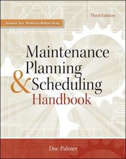 Book Maintenance Planning and Scheduling Handbook 3/E by Richard (Doc) Palmer
