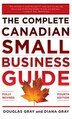 Complete Canadian Small Business Guide 4/E by Douglas Gray