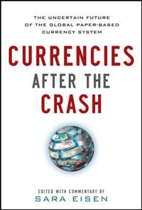 Book Currencies After the Crash:  The Uncertain Future of the Global Paper-Based Currency System by Sara Eisen