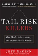 Book Tail Risk Killers:  How Math, Indeterminacy, and Hubris Distort Markets by Jeffrey McGinn