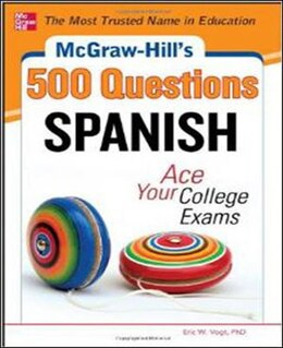 Book McGraw-Hill's 500 Spanish Questions: Ace Your College Exams: 3 Reading Tests + 3 Writing Tests + 3… by Eric W. Vogt