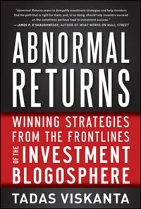 Book Abnormal Returns: Winning Strategies from the Frontlines of the Investment Blogosphere by Tadas Viskanta