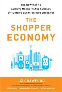 Book The Shopper Economy: The New Way to Achieve Marketplace Success by Turning Behavior into Currency by Liz Crawford