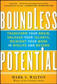 Book Boundless Potential:  Transform Your Brain, Unleash Your Talents, and Reinvent Your Work in Midlife… by Mark Walton