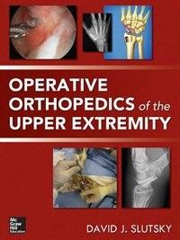 Book Operative Orthopedics of the Upper Extremity by David Slutsky