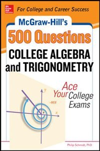 Book McGraw-Hill's 500 College Algebra and Trigonometry Questions: Ace Your College Exams: 3 Reading… by Philip Schmidt