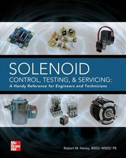 Book Solenoid Control, Testing, and Servicing: A Handy Reference for Engineers and Technicians by Robert Haney