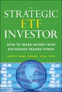 Book The Strategic ETF Investor: How to Make Money with Exchange Traded Funds by Scott Frush